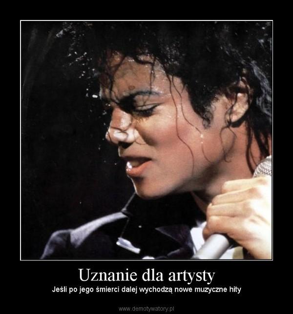 Uznanie dla artysty – Jeśli po jego śmierci dalej wychodzą nowe muzyczne hity