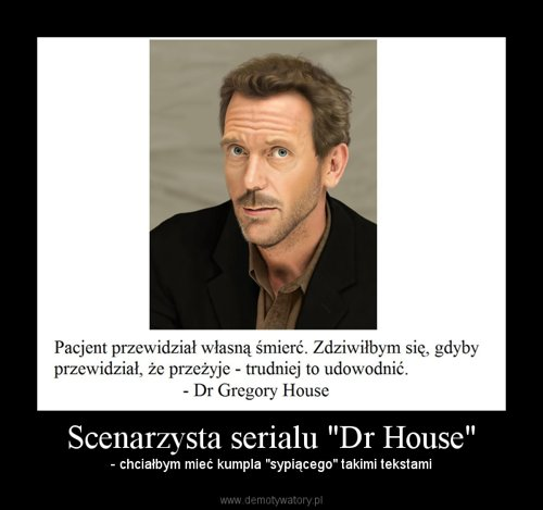 "Scenarzysta serialu ""Dr House"""