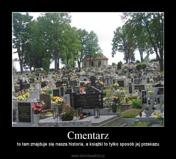 Cmentarz – to tam znajduje się nasza historia, a książki to tylko sposób jej przekazu
