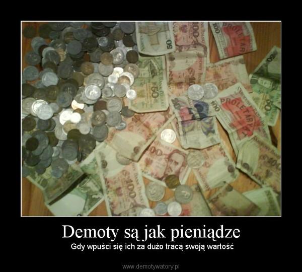 Demoty są jak pieniądze – Gdy wpuści się ich za dużo tracą swoją wartość