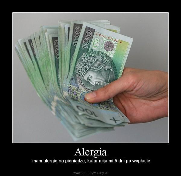 Alergia – mam alergię na pieniądze, katar mija mi 5 dni po wypłacie
