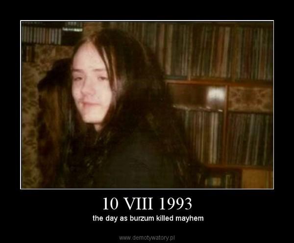 10 VIII 1993 – the day as burzum killed mayhem