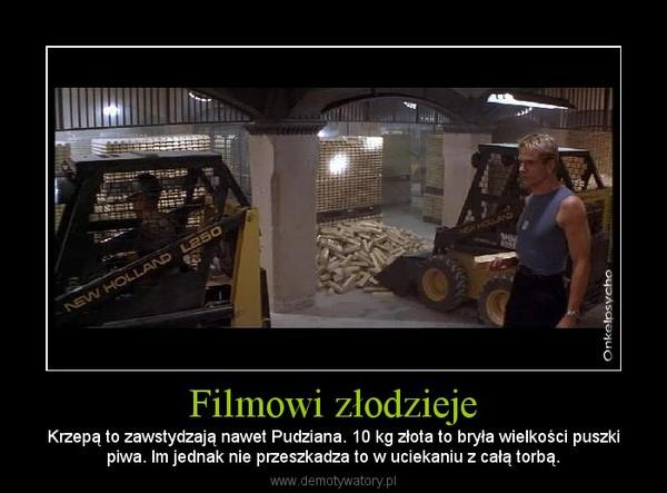 Filmowi złodzieje – Krzepą to zawstydzają nawet Pudziana. 10 kg złota to bryła wielkości puszkipiwa. Im jednak nie przeszkadza to w uciekaniu z całą torbą.