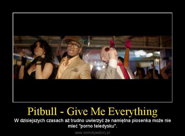 """Pitbull - Give Me Everything – W dzisiejszych czasach aż trudno uwierzyć że namiętna piosenka może niemieć """"porno teledysku""""."""