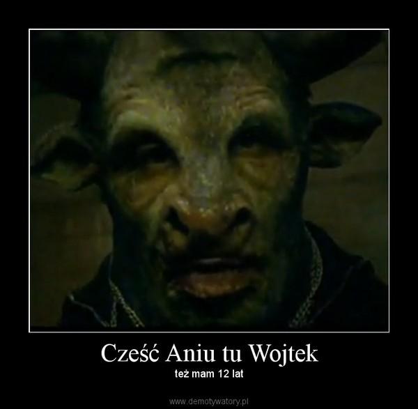 Cześć Aniu tu Wojtek – też mam 12 lat