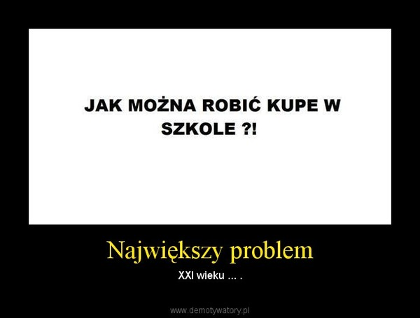 Największy problem – XXI wieku ... .