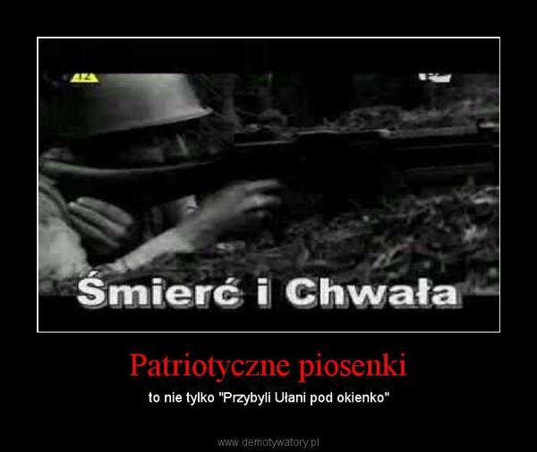 """Patriotyczne piosenki – to nie tylko """"Przybyli Ułani pod okienko"""""""