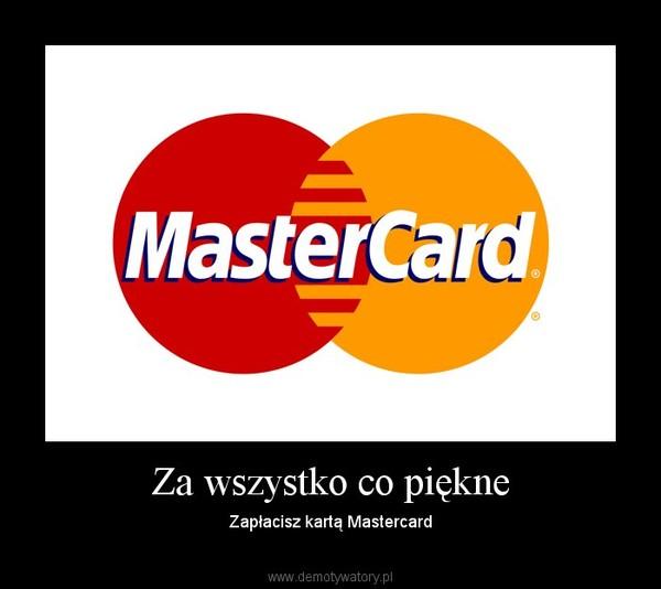Za wszystko co piękne – Zapłacisz kartą Mastercard