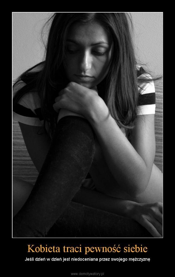 Kobieta traci pewność siebie – Jeśli dzień w dzień jest niedoceniana przez swojego mężczyznę