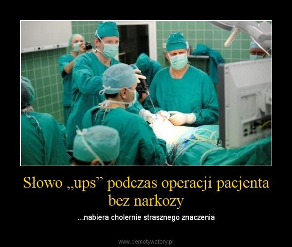 """Słowo """"ups"""" podczas operacji pacjenta bez narkozy – ...nabiera cholernie strasznego znaczenia"""