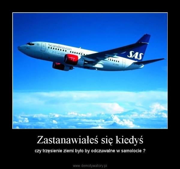 Zastanawiałeś się kiedyś – czy trzęsienie ziemi było by odczuwalne w samolocie ?