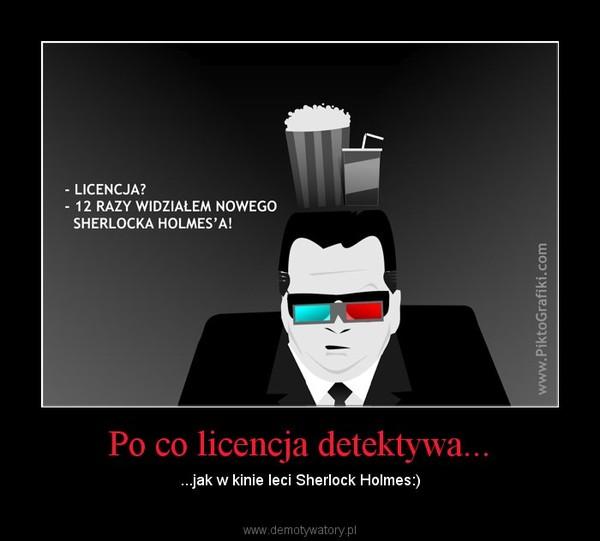 Po co licencja detektywa... – ...jak w kinie leci Sherlock Holmes:)