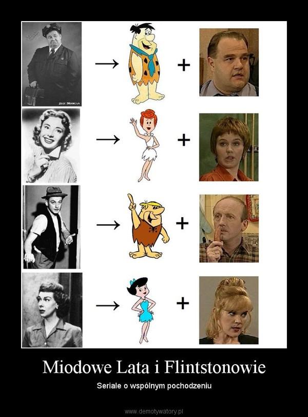 Miodowe Lata i Flintstonowie – Seriale o wspólnym pochodzeniu