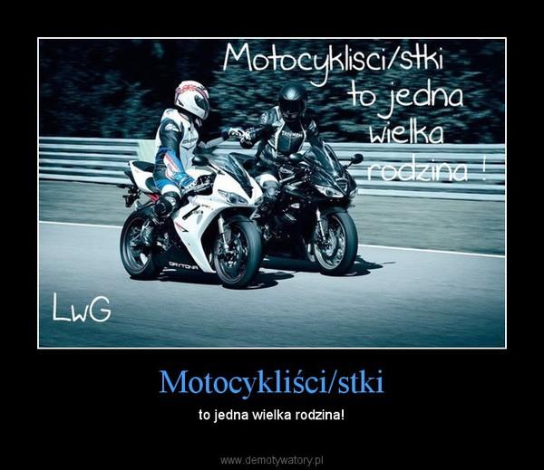 Motocykliści/stki – to jedna wielka rodzina!