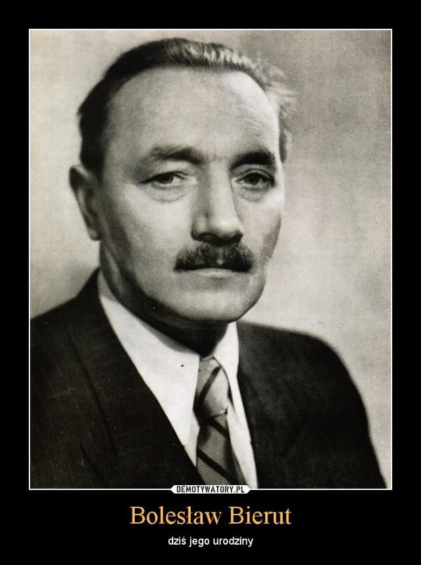 Bolesław Bierut – dziś jego urodziny