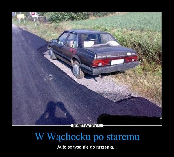 W Wąchocku po staremu – Auto sołtysa nie do ruszenia...