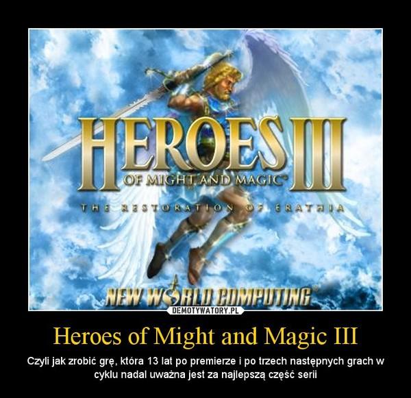 Heroes of Might and Magic III – Czyli jak zrobić grę, która 13 lat po premierze i po trzech następnych grach w cyklu nadal uważna jest za najlepszą część serii