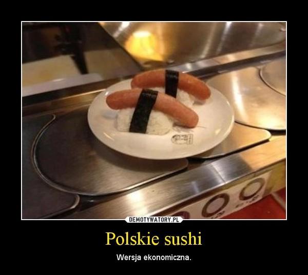 Polskie sushi – Wersja ekonomiczna.