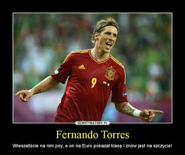 Fernando Torres – Wieszaliście na nim psy, a on na Euro pokazał klasę i znów jest na szczycie!