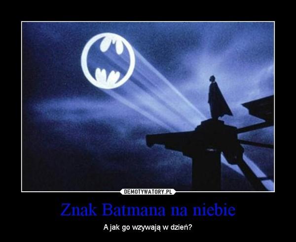 Znak Batmana na niebie – A jak go wzywają w dzień?