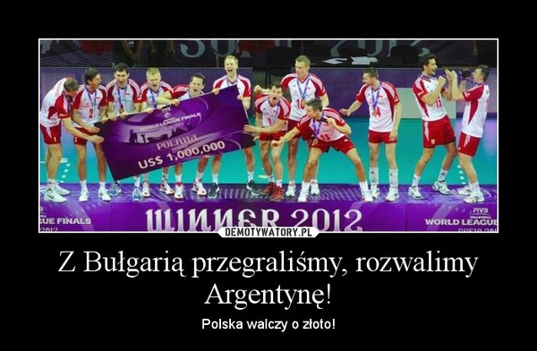 Z Bułgarią przegraliśmy, rozwalimy Argentynę! – Polska walczy o złoto!