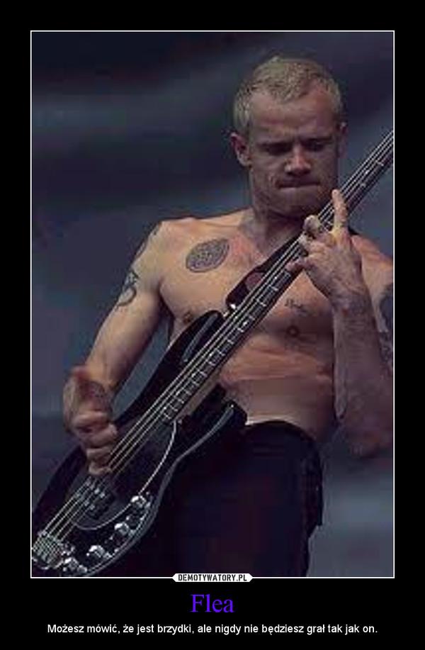 Flea – Możesz mówić, że jest brzydki, ale nigdy nie będziesz grał tak jak on.