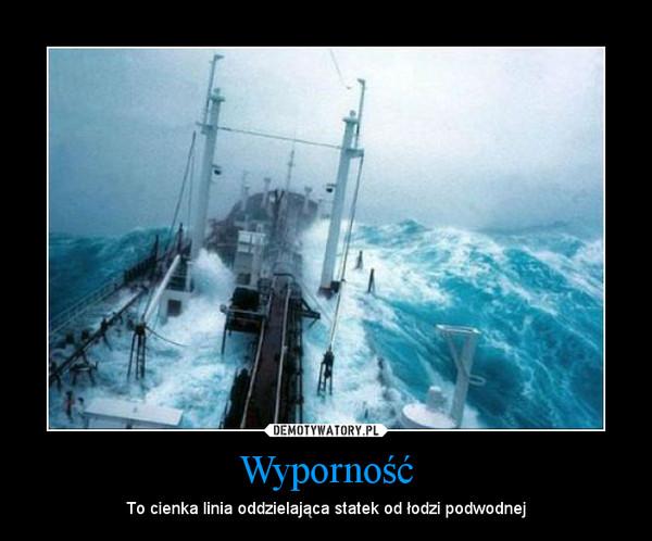 Wyporność – To cienka linia oddzielająca statek od łodzi podwodnej