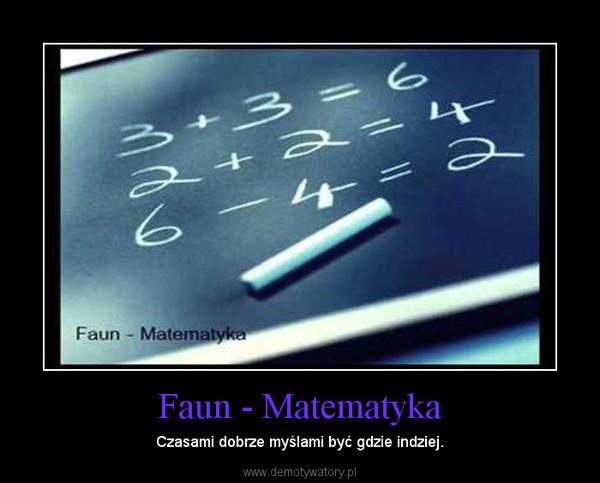 Faun - Matematyka – Czasami dobrze myślami być gdzie indziej.