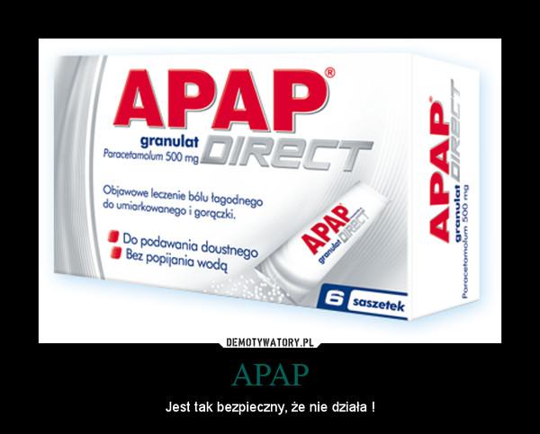 APAP – Jest tak bezpieczny, że nie działa !