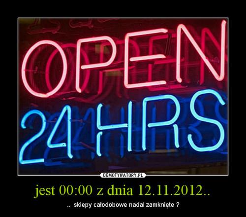 jest 00:00 z dnia 12.11.2012..