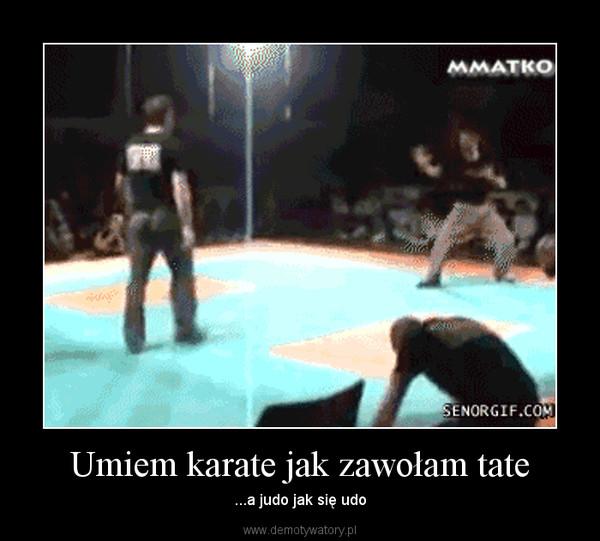 Umiem karate jak zawołam tate – ...a judo jak się udo