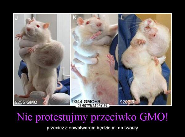 Nie protestujmy przeciwko GMO! – przecież z nowotworem będzie mi do twarzy