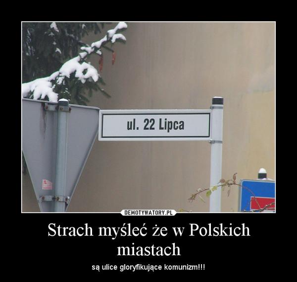 Strach myśleć że w Polskich miastach – są ulice gloryfikujące komunizm!!!