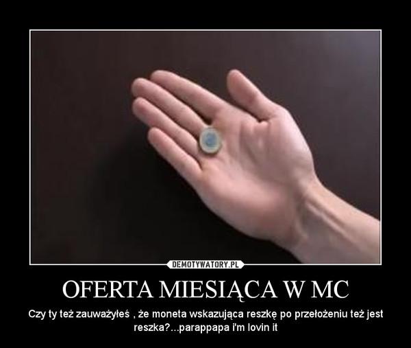 OFERTA MIESIĄCA W MC – Czy ty też zauważyłeś , że moneta wskazująca reszkę po przełożeniu też jest reszka?...parappapa i'm lovin it
