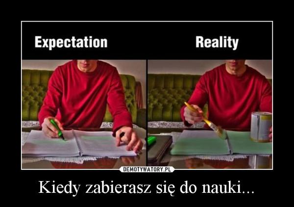 Kiedy zabierasz się do nauki... –