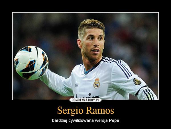 Sergio Ramos – bardziej cywilizowana wersja Pepe