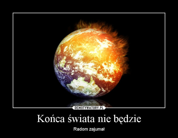 Końca świata nie będzie – Radom zajumał