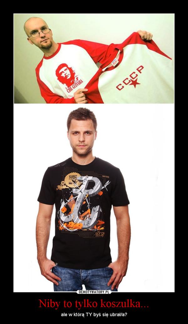 Niby to tylko koszulka... – ale w którą TY byś się ubrał/a?