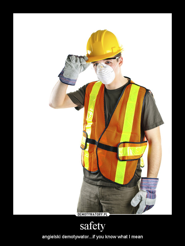 safety – angielski demotywator...if you know what I mean