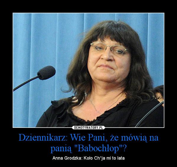 """Dziennikarz: Wie Pani, że mówią na panią """"Babochłop""""? – Anna Grodzka: Koło Ch*ja mi to lata"""