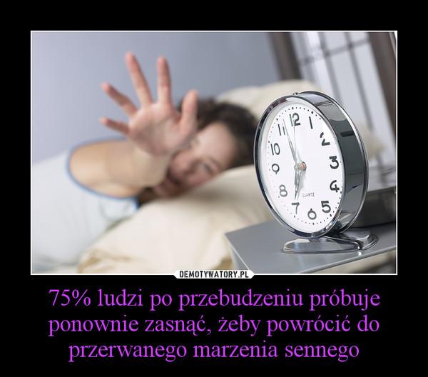 75% ludzi po przebudzeniu próbuje ponownie zasnąć, żeby powrócić do przerwanego marzenia sennego –