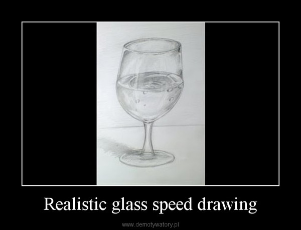 Realistic glass speed drawing –