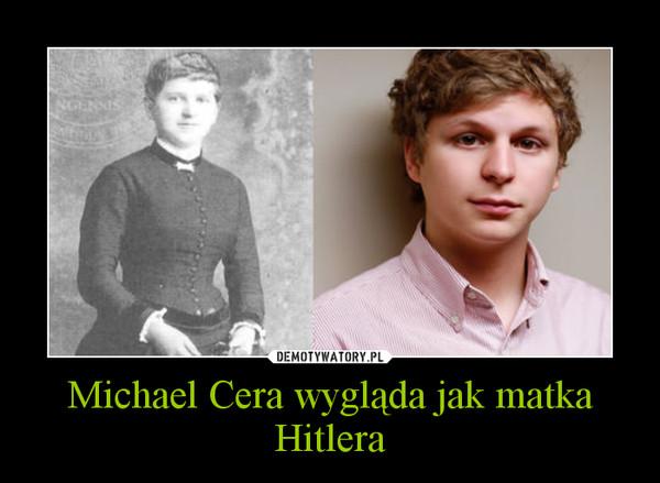 Michael Cera wygląda jak matka Hitlera –