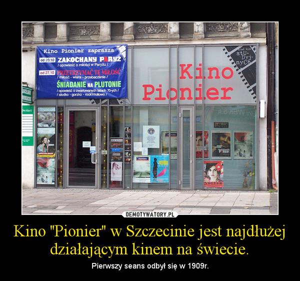 Kino ''Pionier'' w Szczecinie jest najdłużej działającym kinem na świecie. – Pierwszy seans odbył się w 1909r.
