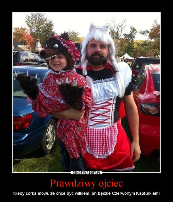Prawdziwy ojciec – Kiedy córka mówi, że chce być wilkiem, on będzie Czerwonym Kapturkiem!