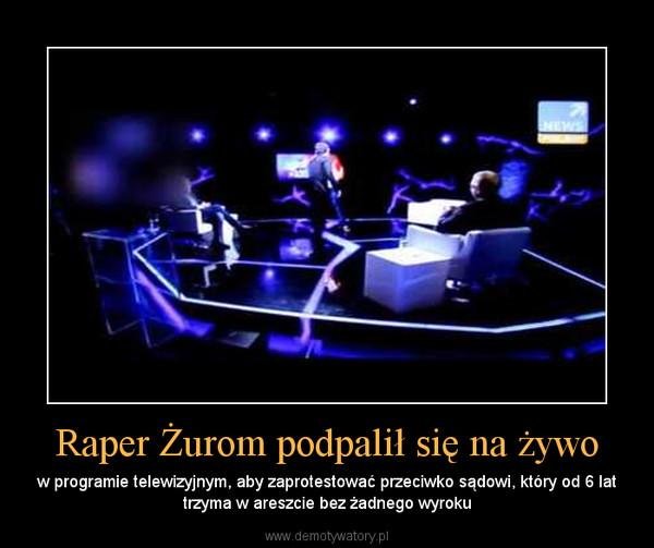 Raper Żurom podpalił się na żywo – w programie telewizyjnym, aby zaprotestować przeciwko sądowi, który od 6 lat trzyma w areszcie bez żadnego wyroku