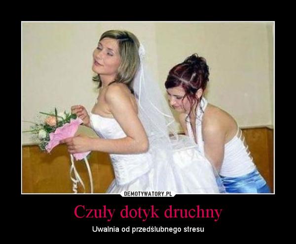 Czuły dotyk druchny – Uwalnia od przedślubnego stresu
