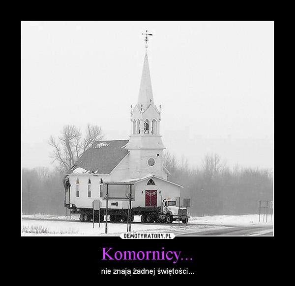 Komornicy... – nie znają żadnej świętości...