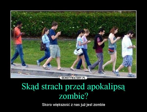 Skąd strach przed apokalipsą zombie? – Skoro większość z nas już jest zombie