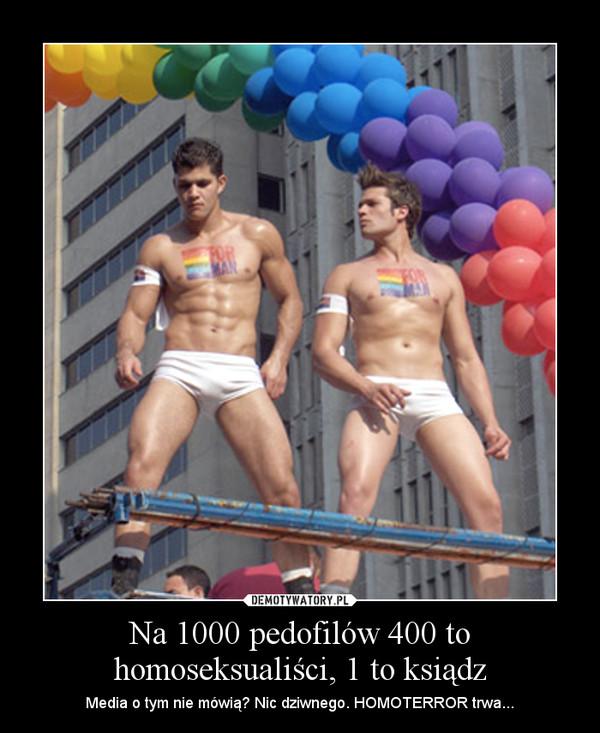 Na 1000 pedofilów 400 to homoseksualiści, 1 to ksiądz – Media o tym nie mówią? Nic dziwnego. HOMOTERROR trwa...